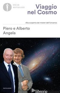 VIAGGIO NEL COSMO. ALLA SCOPERTA DEI MISTERI DELL'UNIVERSO - ANGELA PIERO; ANGELA ALBERTO