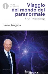 VIAGGIO NEL MONDO DEL PARANORMALE. INDAGINE SULLA PARAPSICOLOGIA - ANGELA PIERO