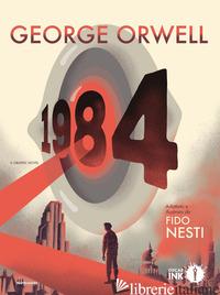 1984. IL GRAPHIC NOVEL - ORWELL GEORGE; NESTI F. (CUR.)