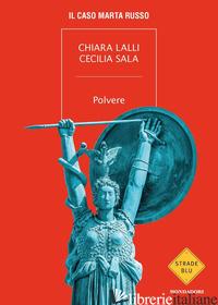 POLVERE. IL CASO MARTA RUSSO - LALLI CHIARA; SALA CECILIA