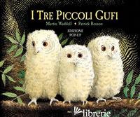 TRE PICCOLI GUFI. LIBRO POP-UP. EDIZ. A COLORI (I) - WADDELL MARTIN; BENSON PATRICK