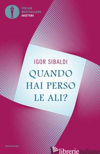 QUANDO HAI PERSO LE ALI? - SIBALDI IGOR