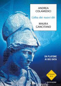 ALBA DEI NUOVI DEI. DA PLATONE AI BIG DATA (L') - GANCITANO MAURA; COLAMEDICI ANDREA