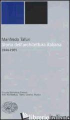 STORIA DELL'ARCHITETTURA ITALIANA. 1944-1985 - TAFURI MANFREDO