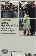 STORIA DELLA PALESTINA MODERNA. UNA TERRA, DUE POPOLI - PAPPE' ILAN
