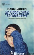 STRANO CASO DEL CANE UCCISO A MEZZANOTTE (LO) - HADDON MARK
