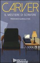 MESTIERE DI SCRIVERE. ESERCIZI, LEZIONI, SAGGI DI SCRITTURA CREATIVA (IL) - CARVER RAYMOND; STULL W. L. (CUR.); DURANTI R. (CUR.)