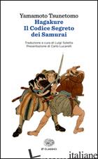 HAGAKURE. IL CODICE SEGRETO DEI SAMURAI - TSUNETOMO YAMAMOTO; SOLETTA L. (CUR.)