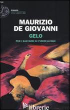 GELO PER I BASTARDI DI PIZZOFALCONE - DE GIOVANNI MAURIZIO