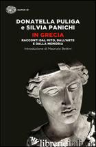 IN GRECIA. RACCONTI DAL MITO, DALL'ARTE E DALLA MEMORIA - PULIGA DONATELLA; PANICHI SILVIA