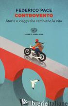 CONTROVENTO. STORIE E VIAGGI CHE CAMBIANO LA VITA - PACE FEDERICO