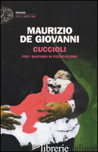 CUCCIOLI PER I BASTARDI DI PIZZOFALCONE - DE GIOVANNI MAURIZIO