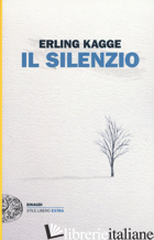 SILENZIO. UNO SPAZIO DELL'ANIMA (IL) - KAGGE ERLING