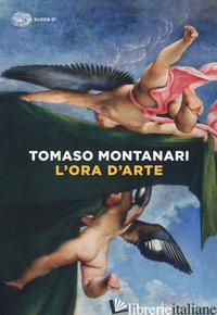 ORA D'ARTE (L') - MONTANARI TOMASO