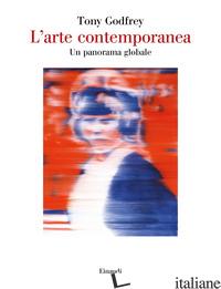 ARTE CONTEMPORANEA. UN PANORAMA GLOBALE (L') - GODFREY TONY