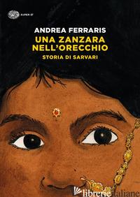 ZANZARA NELL'ORECCHIO. STORIA DI SARVARI (UNA) - FERRARIS ANDREA
