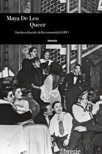 QUEER. STORIA CULTURALE DELLA COMUNITA' LGBT+ - DE LEO MAYA