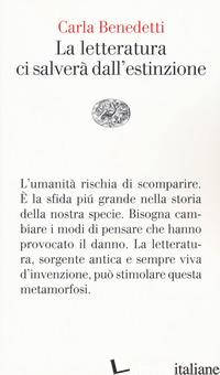 LETTERATURA CI SALVERA' DALL'ESTINZIONE (LA) - BENEDETTI CARLA