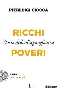 RICCHI/POVERI. STORIA DELLA DISEGUAGLIANZA - CIOCCA PIERLUIGI