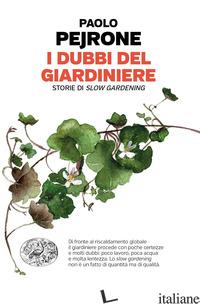 DUBBI DEL GIARDINIERE. STORIE DI SLOW GARDENING (I) - PEJRONE PAOLO; FUSARI A. (CUR.)