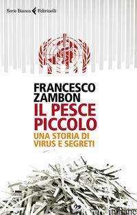 PESCE PICCOLO. UNA STORIA DI VIRUS E SEGRETI (IL) - ZAMBON FRANCESCO