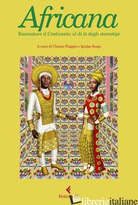 AFRICANA. RACCONTARE IL CONTINENTE AL DI LA' DEGLI STEREOTIPI - PIAGGIO C. (CUR.); SCEGO I. (CUR.)