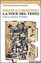 VOCE DEL TESTO. L'ARTE E IL MESTIERE DI TRADURRE (LA) - CAVAGNOLI FRANCA