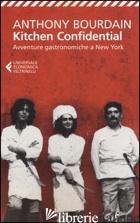 KITCHEN CONFIDENTIAL. AVVENTURE GASTRONOMICHE A NEW YORK - BOURDAIN ANTHONY