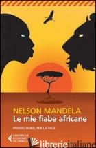 MIE FIABE AFRICANE (LE) - MANDELA NELSON