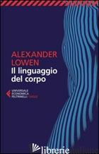 LINGUAGGIO DEL CORPO (IL) - LOWEN ALEXANDER