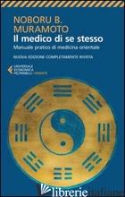 MEDICO DI SE STESSO. MANUALE PRATICO DI MEDICINA ORIENTALE (IL) - MURAMOTO NABORU B.; MURAMOTO I. (CUR.); MURAMOTO M. (CUR.); MURAMOTO H. (CUR.);