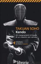 KENDO. GLI INSEGNAMENTI DI SPADA DI UN MAESTRO ZEN SAMURAI - SOHO TAKUAN; PANATERO M. (CUR.); PECUNIA T. (CUR.)