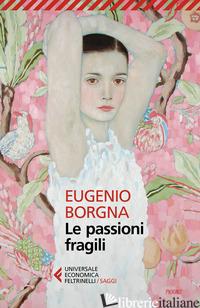 PASSIONI FRAGILI (LE) - BORGNA EUGENIO