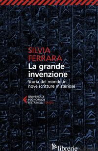 GRANDE INVENZIONE. STORIA DEL MONDO IN NOVE SCRITTURE MISTERIOSE (LA) - FERRARA SILVIA