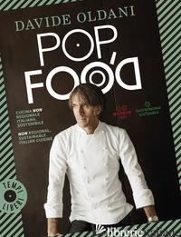 POP FOOD. CUCINA NON REGIONALE ITALIANA, SOSTENIBILE-NON REGIONAL, SUSTAINABLE I - OLDANI DAVIDE