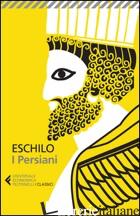 PERSIANI. TESTO GRECO A FRONTE. EDIZ. ILLUSTRATA (I) - ESCHILO; CENTANNI M. (CUR.)