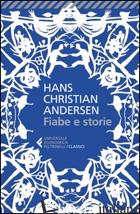 FIABE E STORIE. EDIZ. INTEGRALE - ANDERSEN HANS CHRISTIAN; BERNI B. (CUR.)