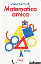 MATEMATICA AMICA. EDIZ. ILLUSTRATA - CERASOLI ANNA