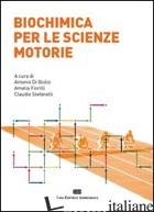 BIOCHIMICA PER LE SCIENZE MOTORIE - DI GIULIO A. (CUR.); FIORILLI A. (CUR.); STEFANELLI C. (CUR.)