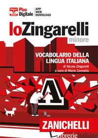 ZINGARELLI MINORE. VOCABOLARIO DELLA LINGUA ITALIANA. VERSIONE PLUS. CON CONTENU - ZINGARELLI NICOLA; CANNELLA M. (CUR.)