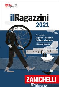 RAGAZZINI 2021. DIZIONARIO INGLESE-ITALIANO, ITALIANO-INGLESE. VERSIONE PLUS. CO - RAGAZZINI GIUSEPPE