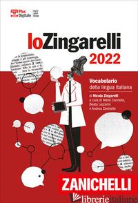 ZINGARELLI 2022. VOCABOLARIO DELLA LINGUA ITALIANA. VERSIONE PLUS. CON CONTENUTO - ZINGARELLI NICOLA; CANNELLA M. (CUR.); LAZZARINI B. (CUR.); ZANINELLO A. (CUR.)