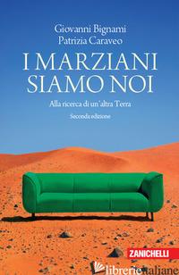 MARZIANI SIAMO NOI. ALLA RICERCA DI UN'ALTRA TERRA (I) - BIGNAMI GIOVANNI F.; CARAVEO PATRIZIA; DALLA CASA S. (CUR.)