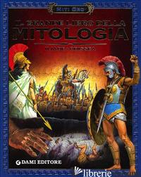 GRANDE LIBRO DELLA MITOLOGIA. ILIADE-ODISSEA (IL) - MARTELLI S. (CUR.); STEFANI S. (CUR.)