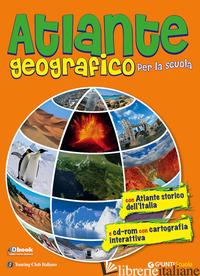ATLANTE GEOGRAFICO PER LA SCUOLA. CON ATLANTE STORICO DELL'ITALIA. CON CD-ROM - AA VV