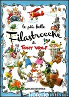 PIU' BELLE FILASTROCCHE. EDIZ. ILLUSTRATA (LE) - CASALIS ANNA; WOLF TONY