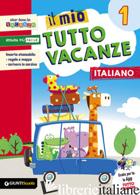 MIO TUTTO VACANZE. ITALIANO. PER LA SCUOLA ELEMENTARE (IL). VOL. 1 - BOLES MARIA ROSARIA; DE FRANCESCO ANGELA; CAPRINI TIZIANA