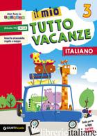 MIO TUTTO VACANZE. ITALIANO. PER LA SCUOLA ELEMENTARE (IL). VOL. 3 - BOLES MARIA ROSARIA; DE FRANCESCO ANGELA; CAPRINI TIZIANA