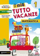 MIO TUTTO VACANZE. MATEMATICA. PER LA SCUOLA ELEMENTARE (IL). VOL. 1 - AAVV