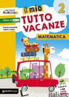 MIO TUTTO VACANZE. MATEMATICA. PER LA SCUOLA ELEMENTARE (IL). VOL. 2 - AAVV